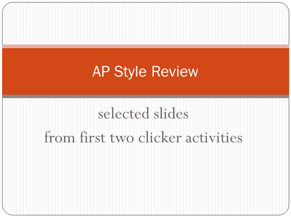 selected slides from first two clicker activities AP Style Review