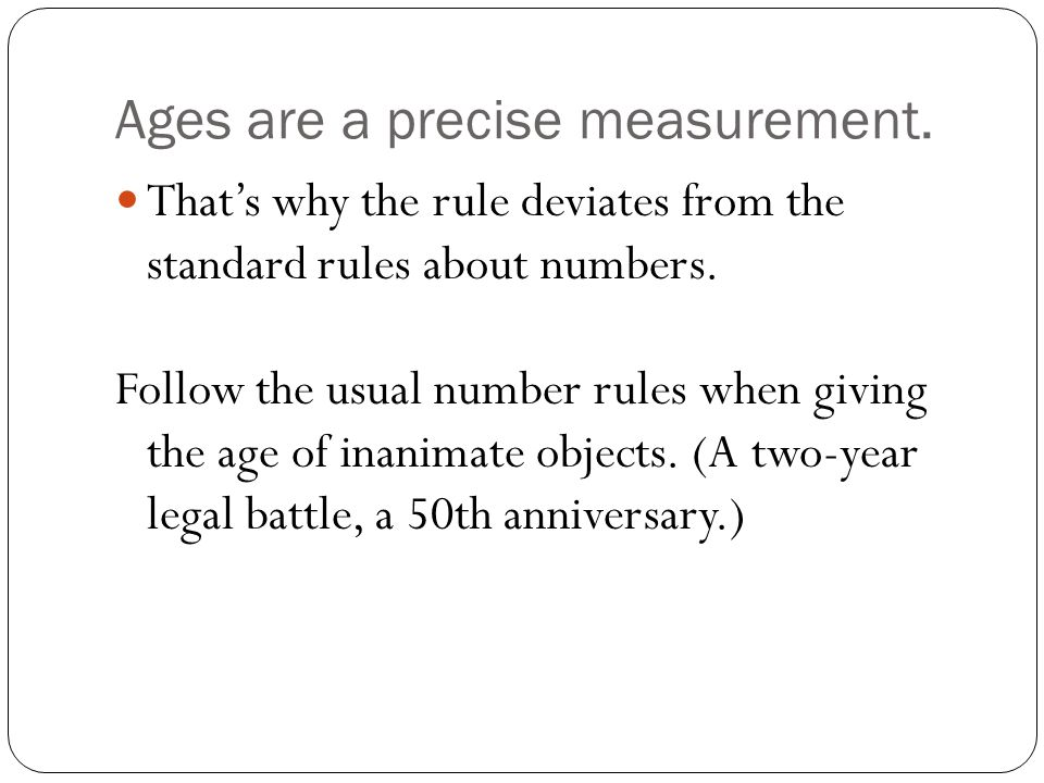 Ages are a precise measurement. That's why the rule deviates from the standard rules about numbers.