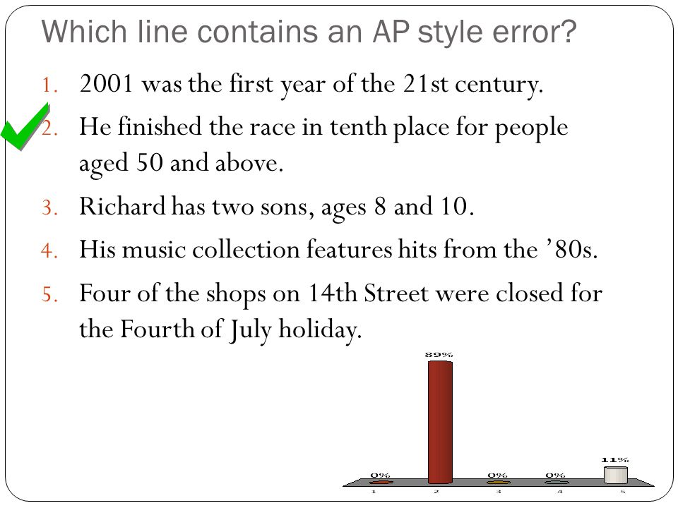 Which line contains an AP style error. 1. 2001 was the first year of the 21st century.