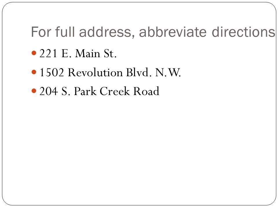 For full address, abbreviate directions 221 E. Main St.