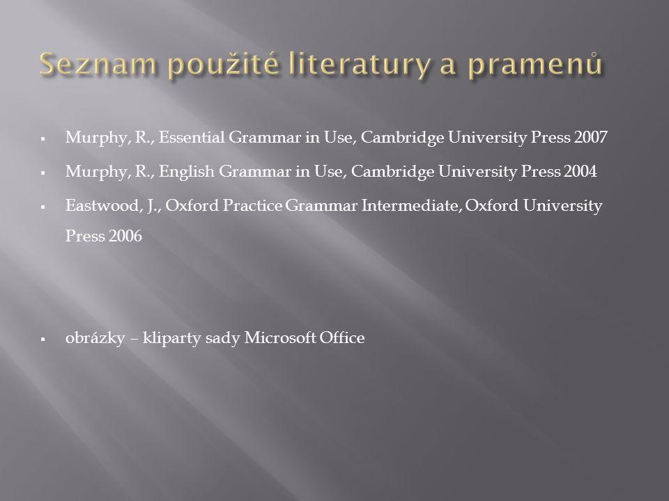  Murphy, R., Essential Grammar in Use, Cambridge University Press 2007  Murphy, R., English Grammar in Use, Cambridge University Press 2004  Eastwo