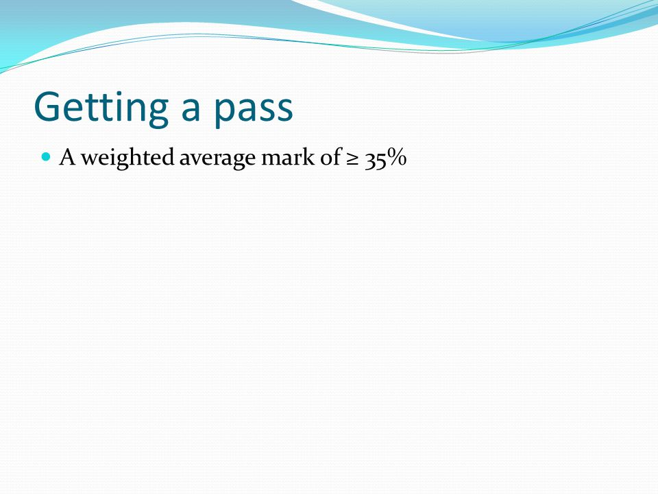 Getting a pass A weighted average mark of ≥ 35%