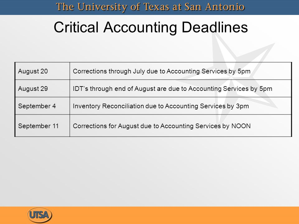 Critical Accounting Deadlines August 20Corrections through July due to Accounting Services by 5pm August 29IDT's through end of August are due to Accounting Services by 5pm September 4Inventory Reconciliation due to Accounting Services by 3pm September 11Corrections for August due to Accounting Services by NOON