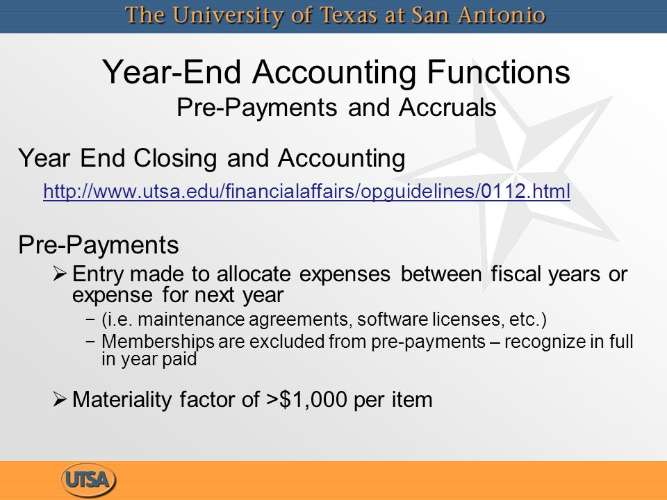 Year-End Accounting Functions Pre-Payments and Accruals Year End Closing and Accounting http://www.utsa.edu/financialaffairs/opguidelines/0112.html Pr