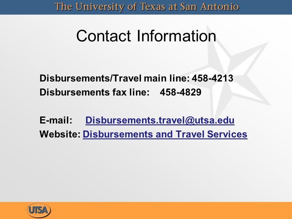 Contact Information Disbursements/Travel main line: 458-4213 Disbursements fax line: 458-4829 E-mail: Disbursements.travel@utsa.eduDisbursements.travel@utsa.edu Website: Disbursements and Travel ServicesDisbursements and Travel Services Disbursements/Travel main line: 458-4213 Disbursements fax line: 458-4829 E-mail: Disbursements.travel@utsa.eduDisbursements.travel@utsa.edu Website: Disbursements and Travel ServicesDisbursements and Travel Services