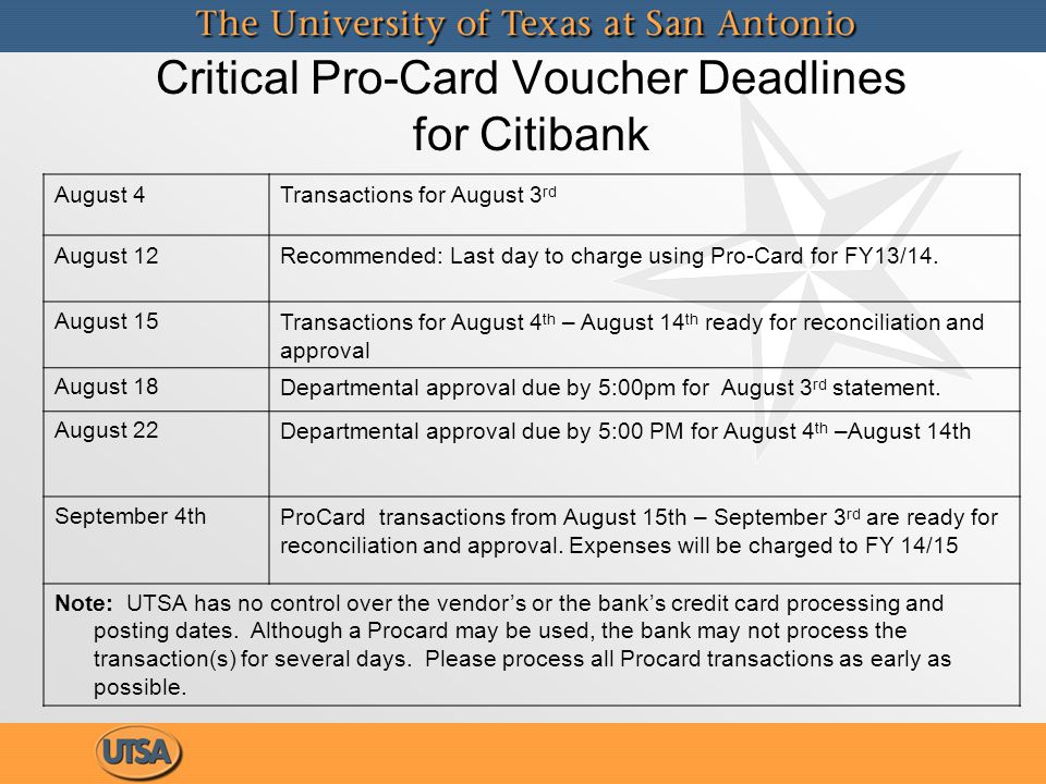 Critical Pro-Card Voucher Deadlines for Citibank August 4Transactions for August 3 rd August 12Recommended: Last day to charge using Pro-Card for FY13/14.