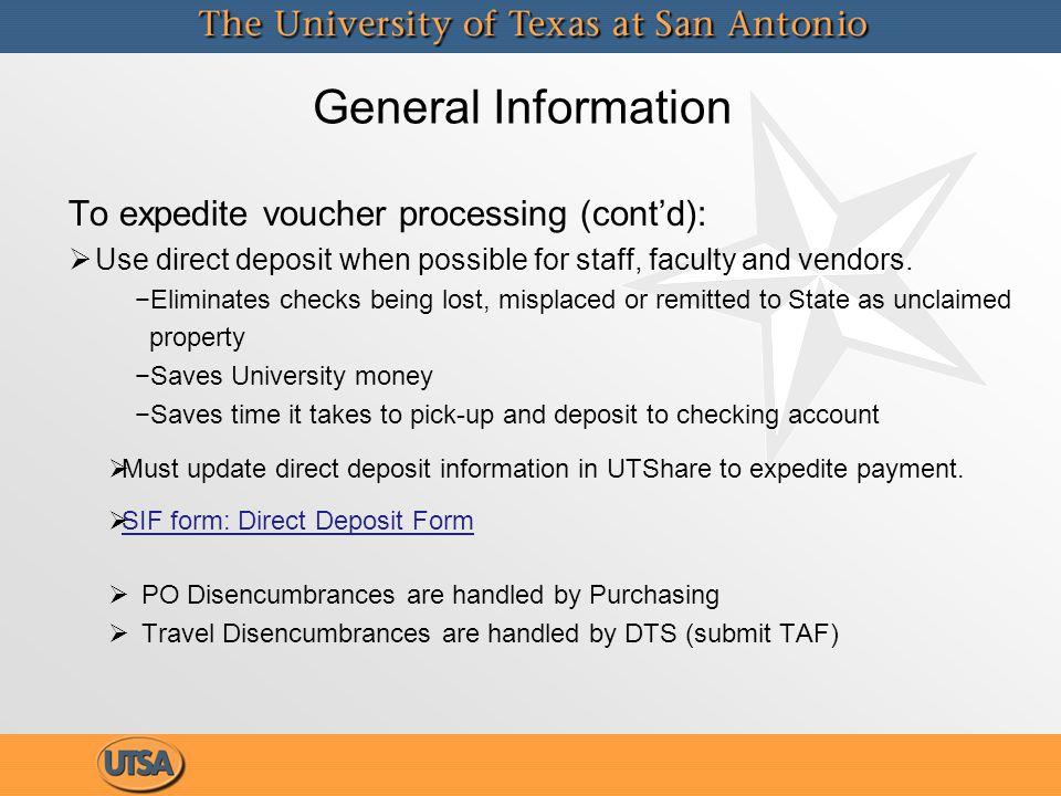 General Information To expedite voucher processing (cont'd):   Use direct deposit when possible for staff, faculty and vendors. − −Eliminates checks