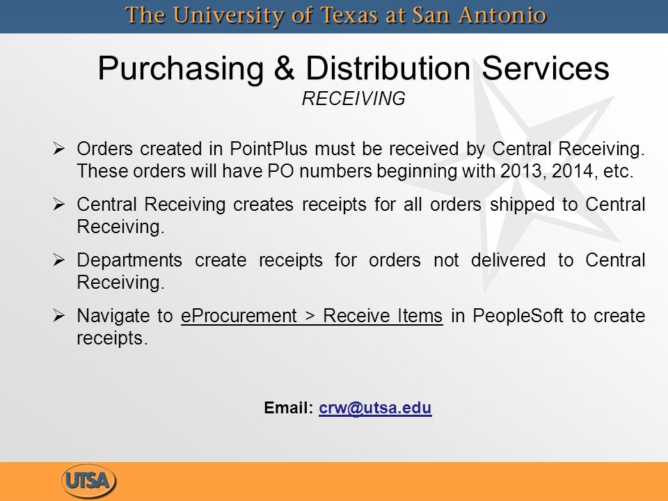 Purchasing & Distribution Services RECEIVING   Orders created in PointPlus must be received by Central Receiving. These orders will have PO numbers
