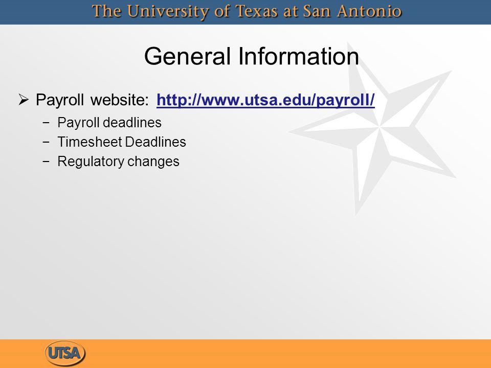 General Information   Payroll website: http://www.utsa.edu/payroll/ http://www.utsa.edu/payroll/ − −Payroll deadlines − −Timesheet Deadlines − −Regulatory changes   Payroll website: http://www.utsa.edu/payroll/ http://www.utsa.edu/payroll/ − −Payroll deadlines − −Timesheet Deadlines − −Regulatory changes