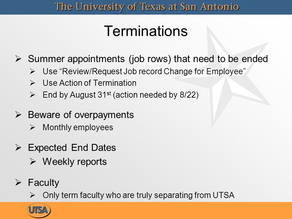"Terminations  Summer appointments (job rows) that need to be ended  Use ""Review/Request Job record Change for Employee""  Use Action of Termination"