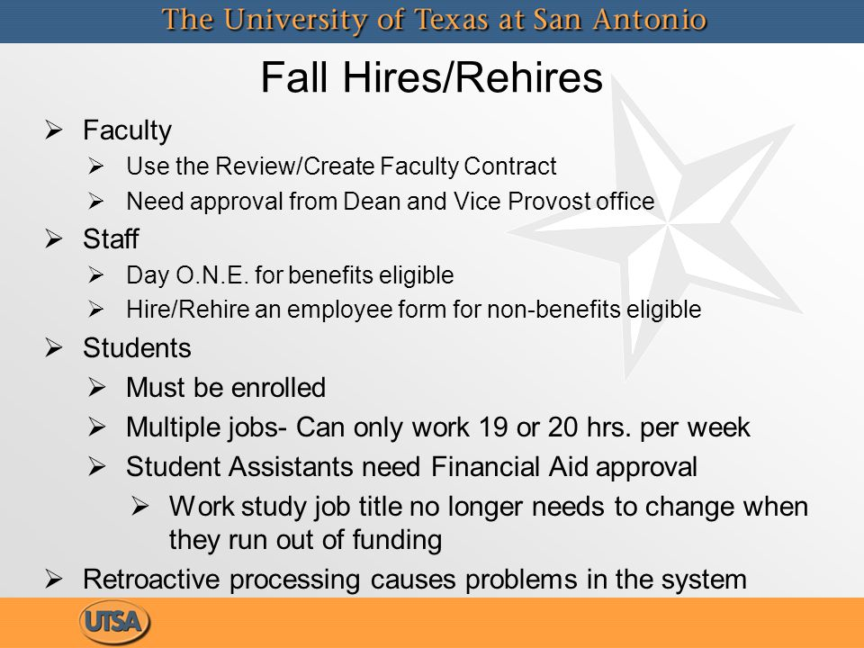 Fall Hires/Rehires  Faculty  Use the Review/Create Faculty Contract  Need approval from Dean and Vice Provost office  Staff  Day O.N.E. for benef