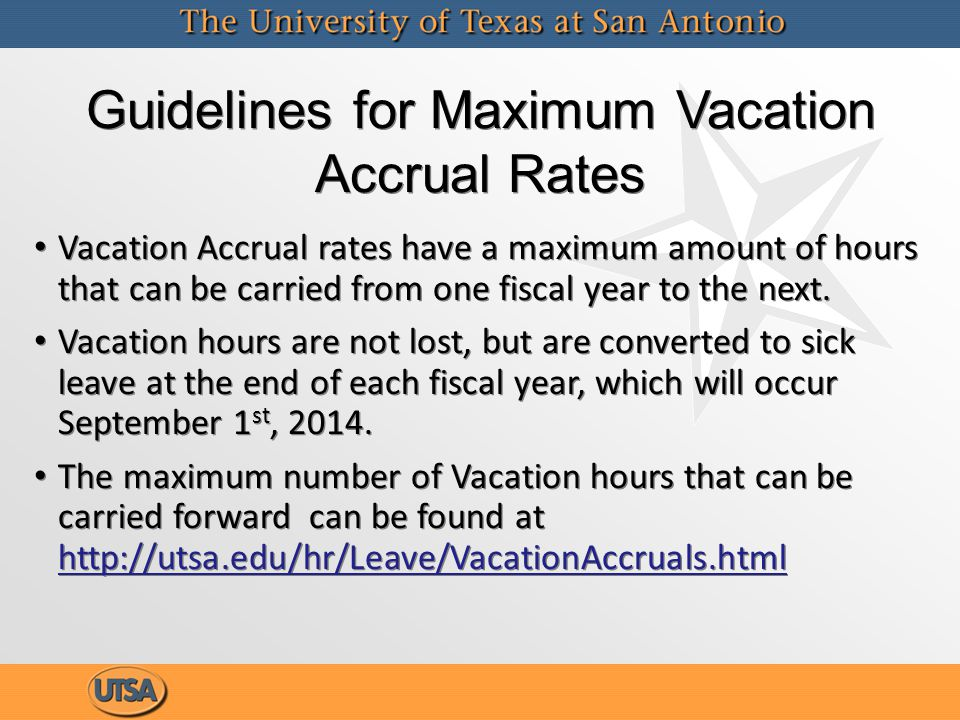 Guidelines for Maximum Vacation Accrual Rates Vacation Accrual rates have a maximum amount of hours that can be carried from one fiscal year to the next.