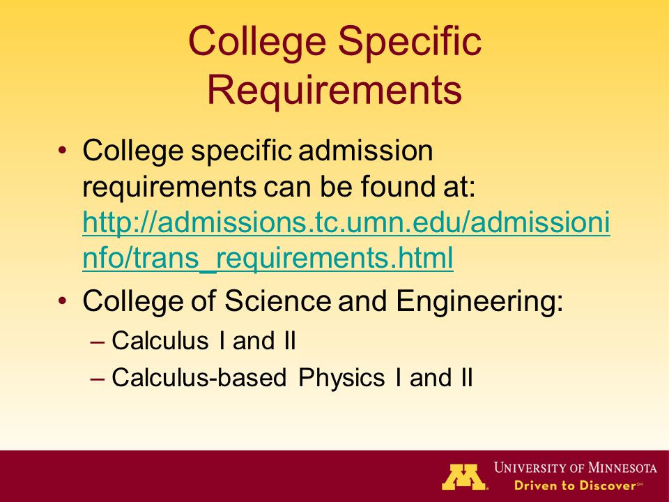 College Specific Requirements College specific admission requirements can be found at: http://admissions.tc.umn.edu/admissioni nfo/trans_requirements.