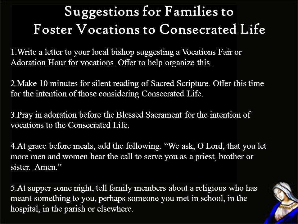 Suggestions for Families to Foster Vocations to Consecrated Life 1.Write a letter to your local bishop suggesting a Vocations Fair or Adoration Hour for vocations.