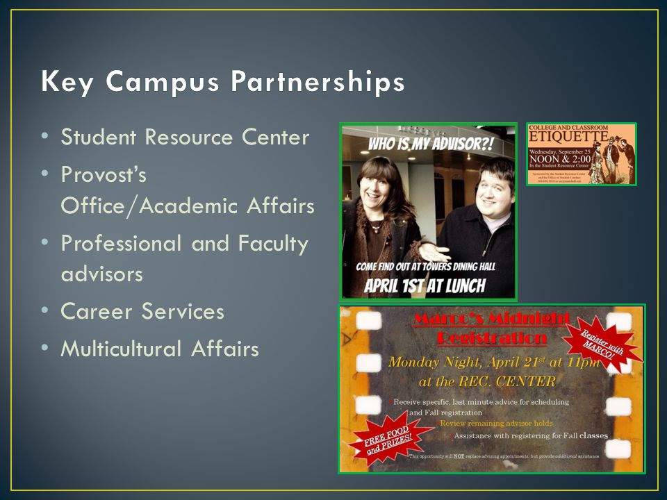 Student Resource Center Provost's Office/Academic Affairs Professional and Faculty advisors Career Services Multicultural Affairs