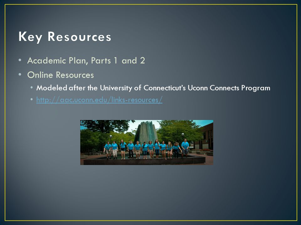 Academic Plan, Parts 1 and 2 Online Resources Modeled after the University of Connecticut's Uconn Connects Program http://aac.uconn.edu/links-resource