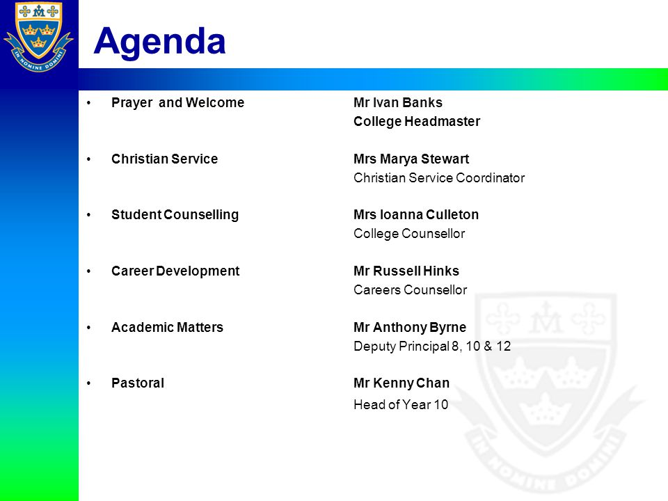 Agenda Prayer and WelcomeMr Ivan Banks College Headmaster Christian Service Mrs Marya Stewart Christian Service Coordinator Student CounsellingMrs Ioa