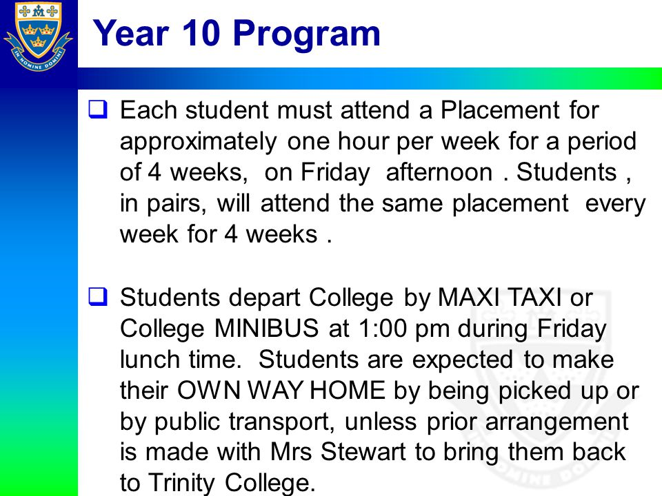  Each student must attend a Placement for approximately one hour per week for a period of 4 weeks, on Friday afternoon. Students, in pairs, will atte