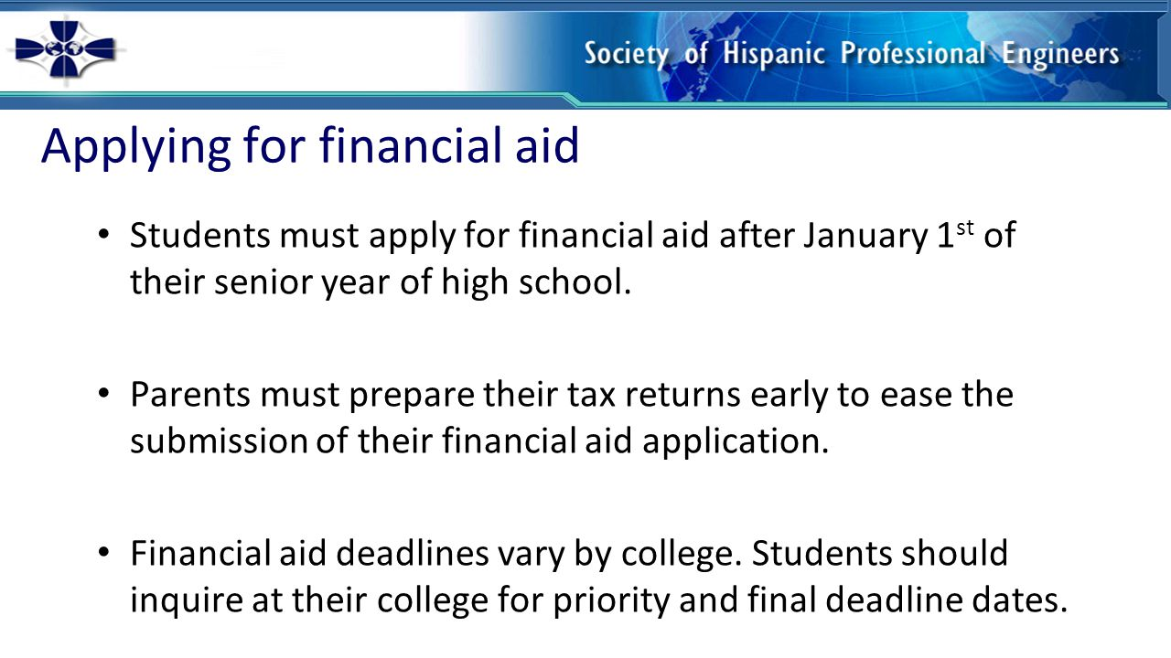 Applying for financial aid Students must apply for financial aid after January 1 st of their senior year of high school.