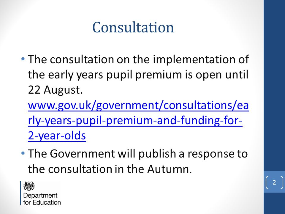 Consultation The consultation on the implementation of the early years pupil premium is open until 22 August.