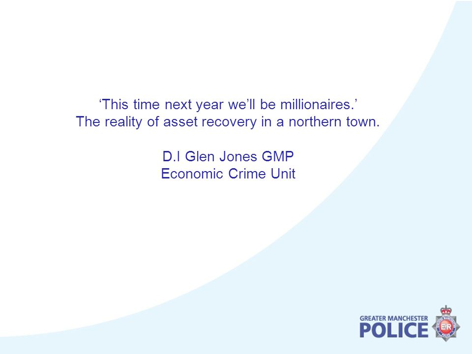 'This time next year we'll be millionaires.' The reality of asset recovery in a northern town.