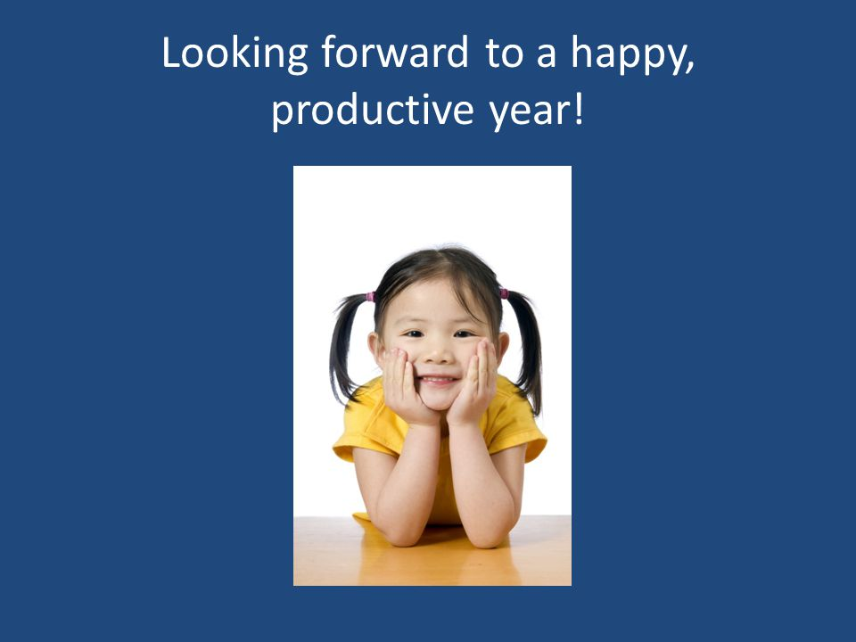 Looking forward to a happy, productive year!