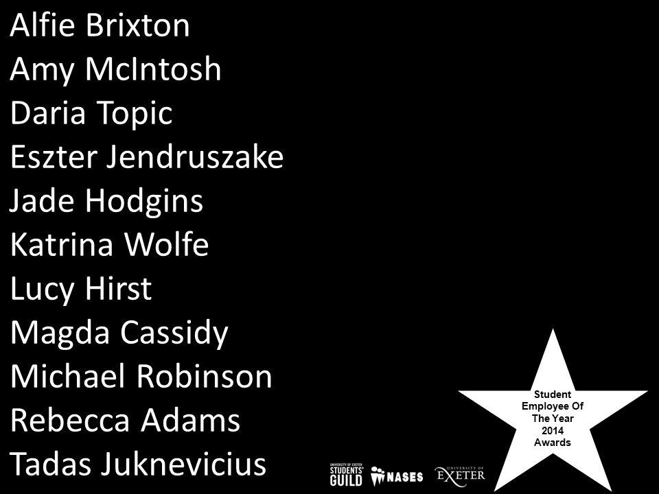 Student Employee Of The Year 2014 Awards Alfie Brixton Amy McIntosh Daria Topic Eszter Jendruszake Jade Hodgins Katrina Wolfe Lucy Hirst Magda Cassidy