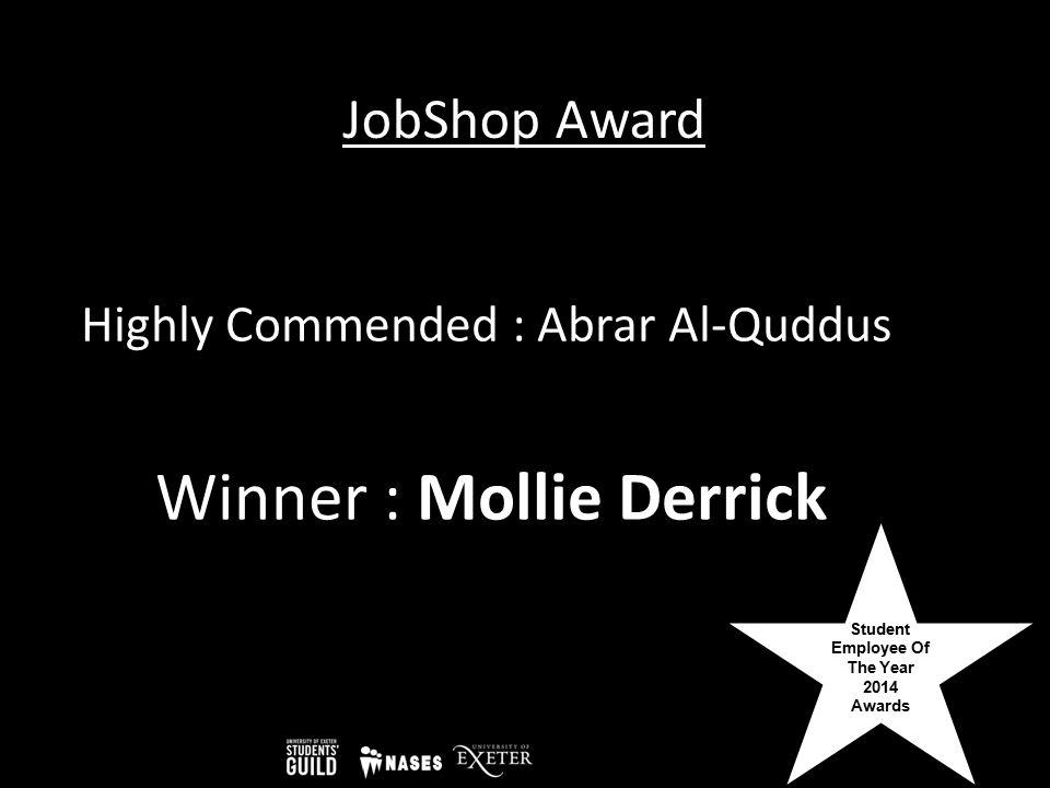 Student Employee Of The Year 2014 Awards JobShop Award Highly Commended : Abrar Al-Quddus Winner : Mollie Derrick