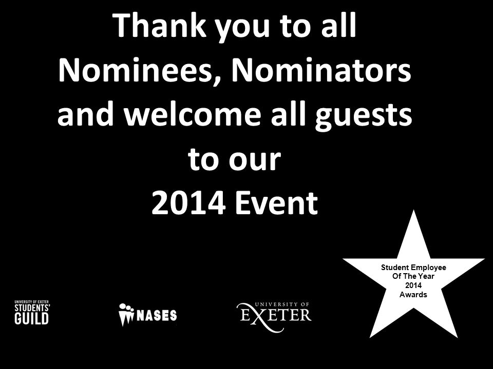 Student Employee Of The Year 2014 Awards Thank you to all Nominees, Nominators and welcome all guests to our 2014 Event