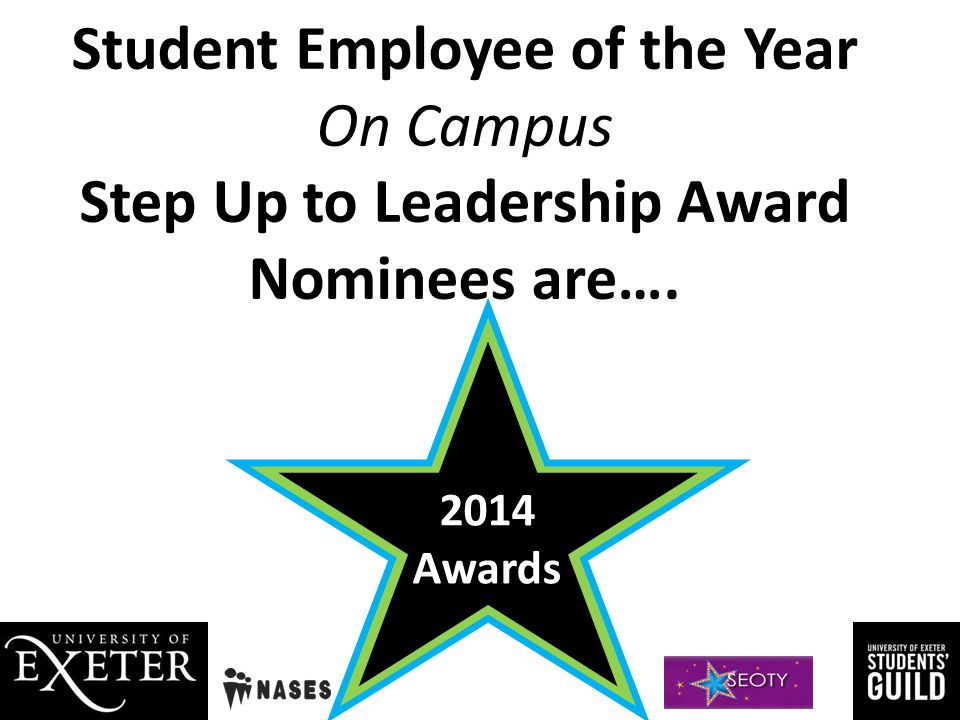 Student Employee Of The Year 2014 Awards Step up to Leadership Award Off Campus : Tadas Juknevicius On Campus : Kayleigh Toyra Highly Commended : Nicole Dadhley Winners