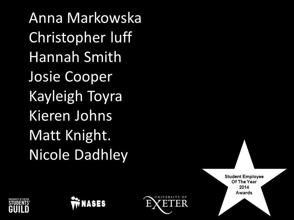 Student Employee Of The Year 2014 Awards Anna Markowska Christopher luff Hannah Smith Josie Cooper Kayleigh Toyra Kieren Johns Matt Knight. Nicole Dad