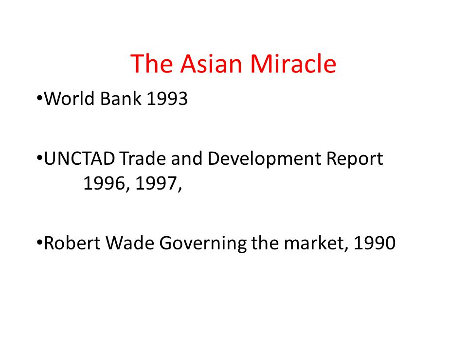 The Asian Miracle World Bank 1993 UNCTAD Trade and Development Report 1996, 1997, Robert Wade Governing the market, 1990