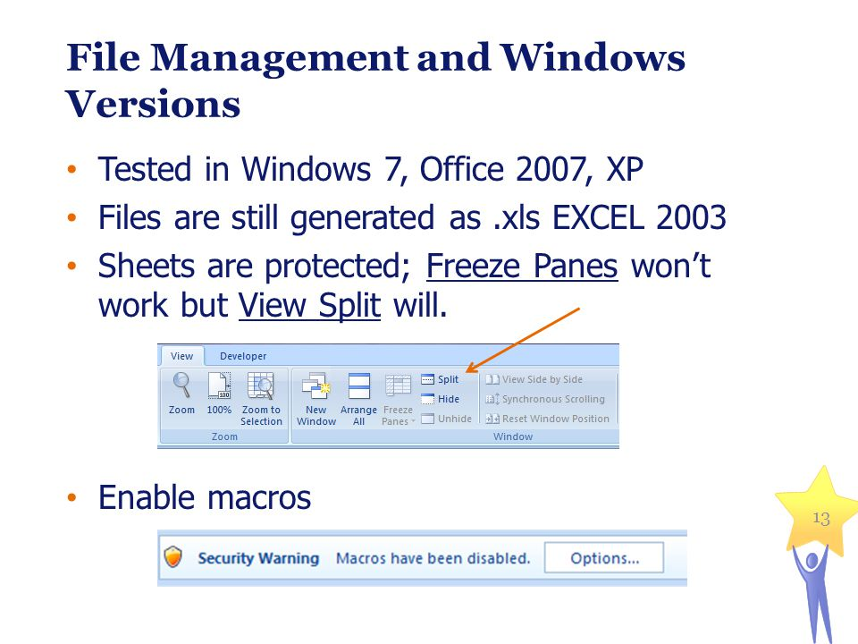 13 File Management and Windows Versions Tested in Windows 7, Office 2007, XP Files are still generated as.xls EXCEL 2003 Sheets are protected; Freeze Panes won't work but View Split will.