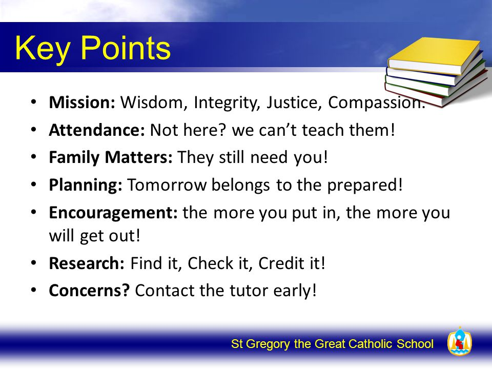 St Gregory the Great Catholic School Key Points Mission: Wisdom, Integrity, Justice, Compassion.