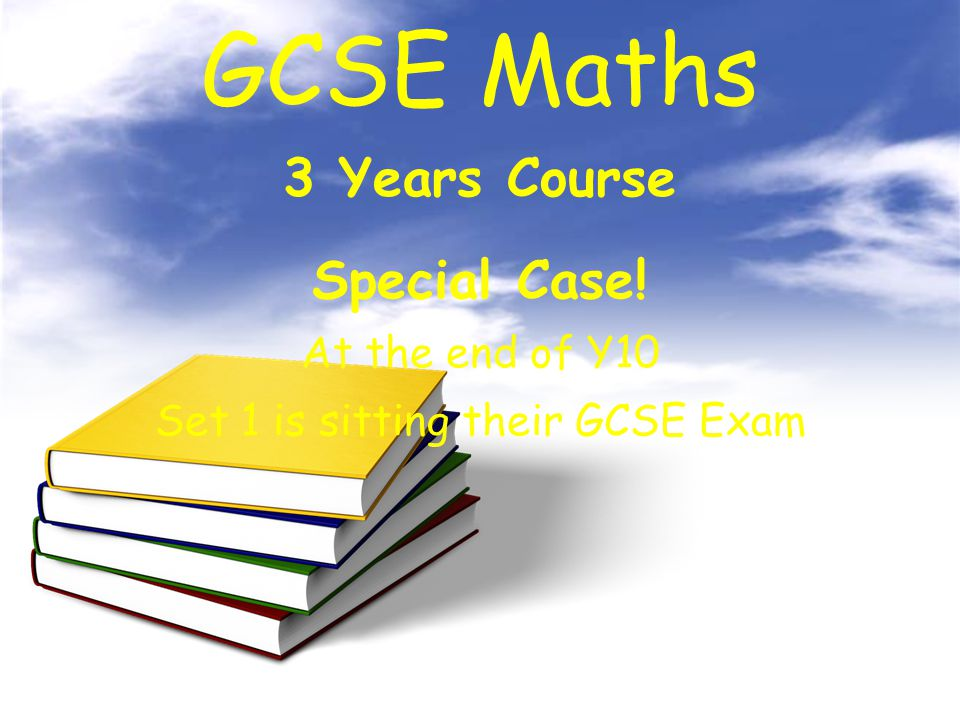 3 Years Course GCSE Maths Special Case! At the end of Y10 Set 1 is sitting their GCSE Exam