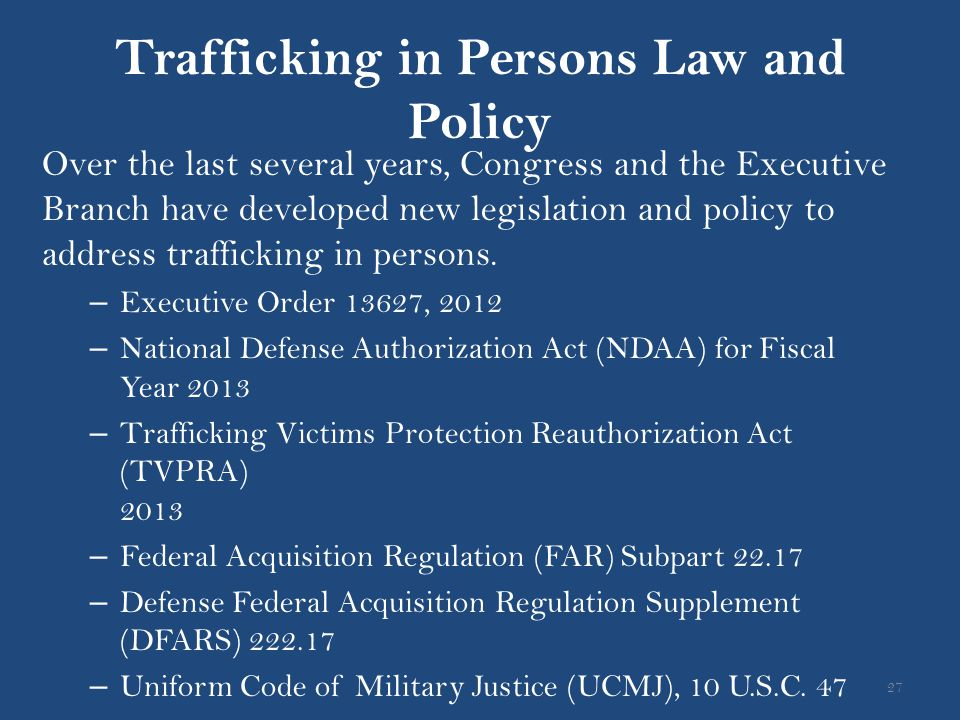Trafficking in Persons Law and Policy Over the last several years, Congress and the Executive Branch have developed new legislation and policy to addr