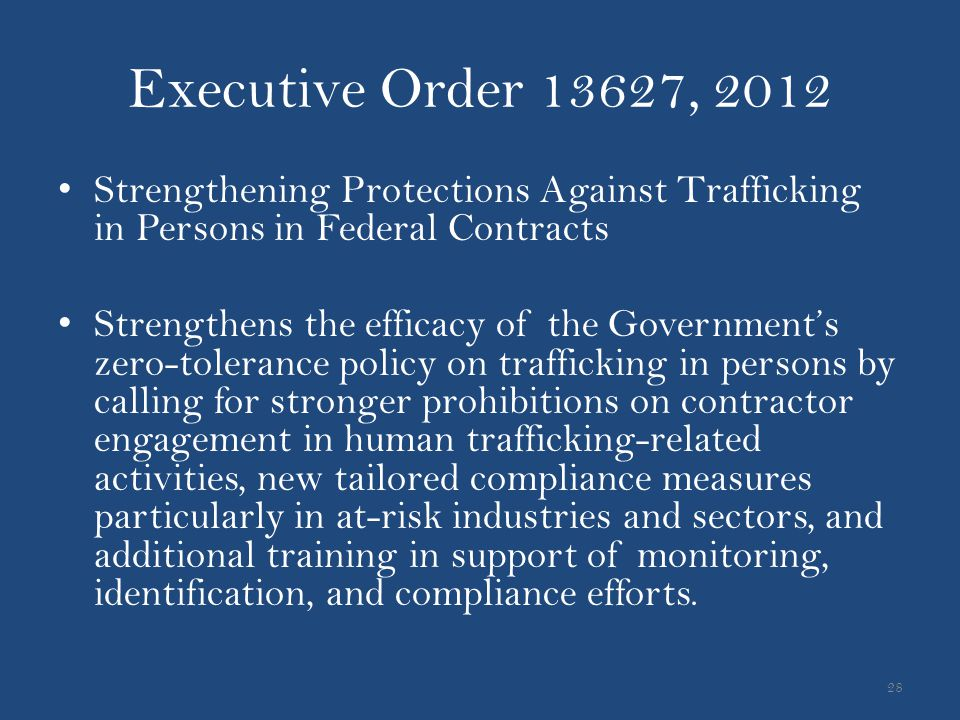 Executive Order 13627, 2012 Strengthening Protections Against Trafficking in Persons in Federal Contracts Strengthens the efficacy of the Government's