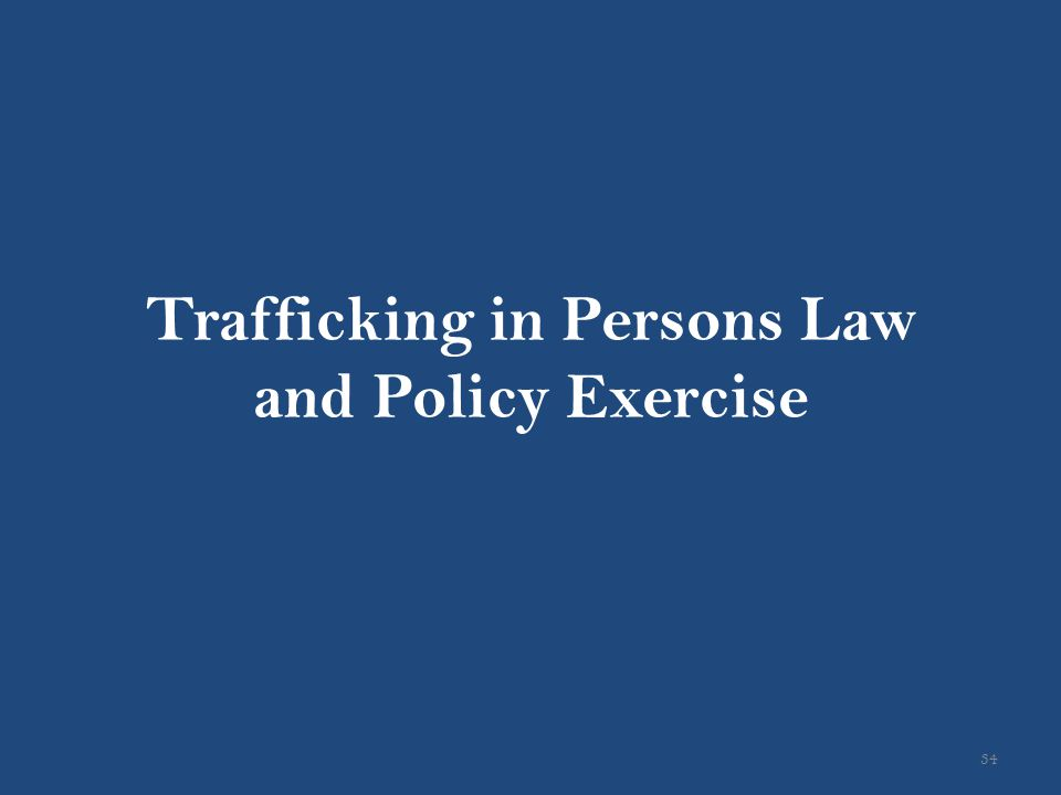 34 Trafficking in Persons Law and Policy Exercise