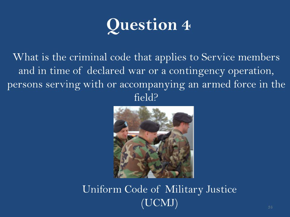 38 What is the criminal code that applies to Service members and in time of declared war or a contingency operation, persons serving with or accompany