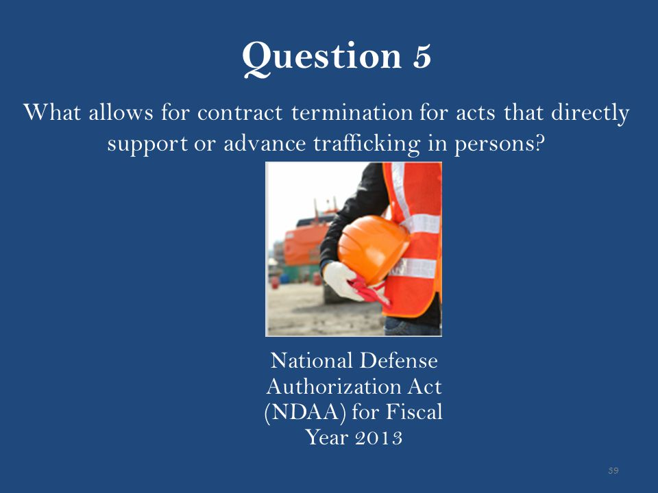 39 What allows for contract termination for acts that directly support or advance trafficking in persons? National Defense Authorization Act (NDAA) fo