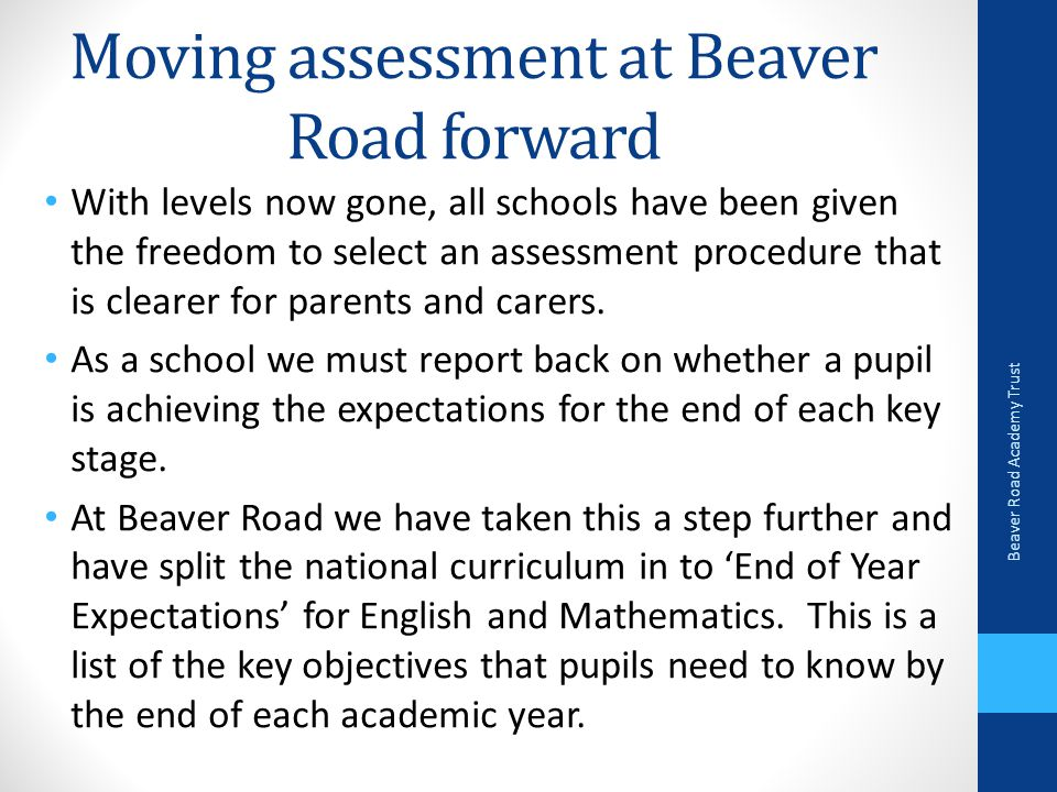 Moving assessment at Beaver Road forward With levels now gone, all schools have been given the freedom to select an assessment procedure that is clearer for parents and carers.