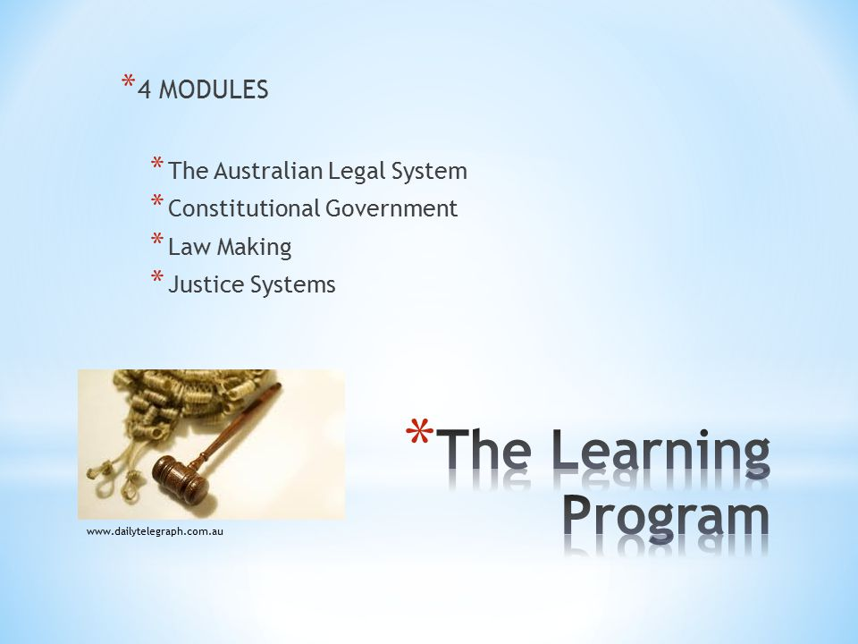 * 4 MODULES * The Australian Legal System * Constitutional Government * Law Making * Justice Systems www.dailytelegraph.com.au