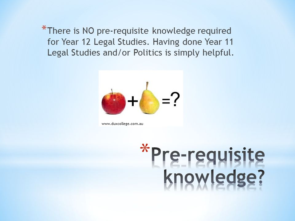 * There is NO pre-requisite knowledge required for Year 12 Legal Studies.