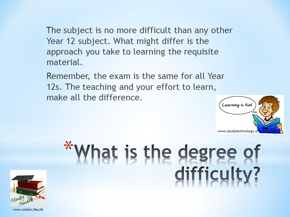 The subject is no more difficult than any other Year 12 subject.