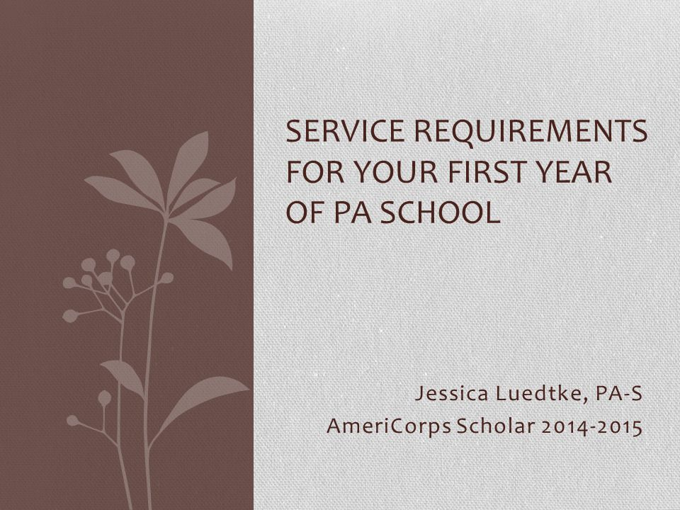 Jessica Luedtke, PA-S AmeriCorps Scholar 2014-2015 SERVICE REQUIREMENTS FOR YOUR FIRST YEAR OF PA SCHOOL