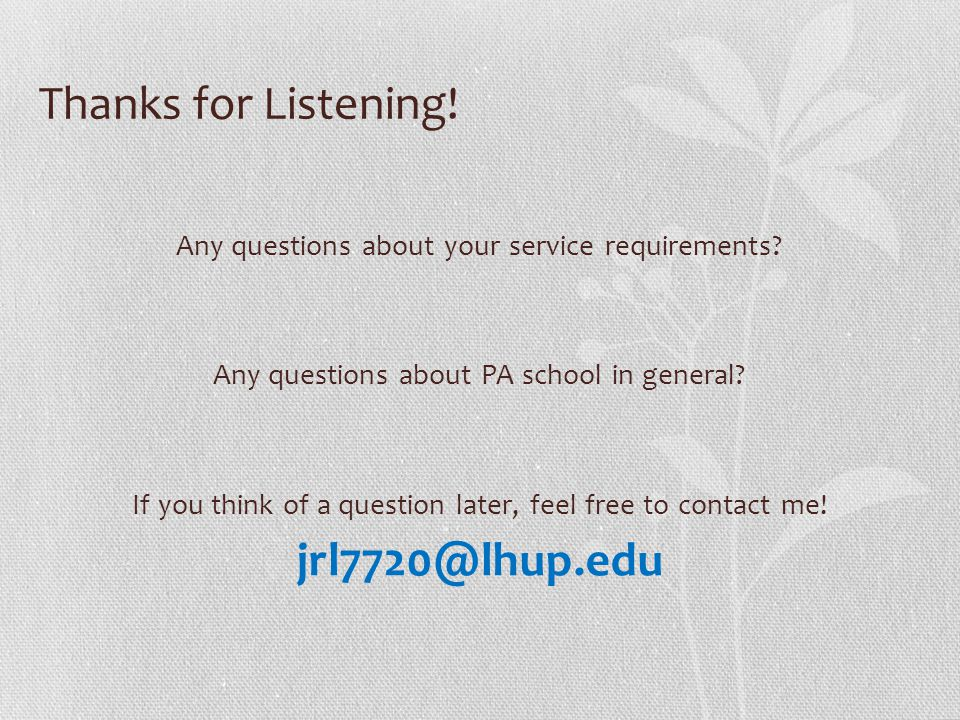 Thanks for Listening! Any questions about your service requirements? Any questions about PA school in general? If you think of a question later, feel
