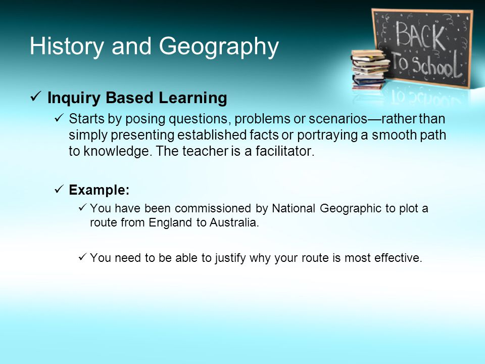 History and Geography Inquiry Based Learning Starts by posing questions, problems or scenarios—rather than simply presenting established facts or portraying a smooth path to knowledge.