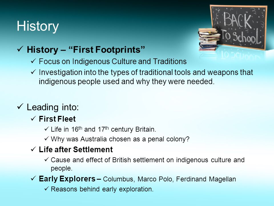 History History – First Footprints Focus on Indigenous Culture and Traditions Investigation into the types of traditional tools and weapons that indigenous people used and why they were needed.