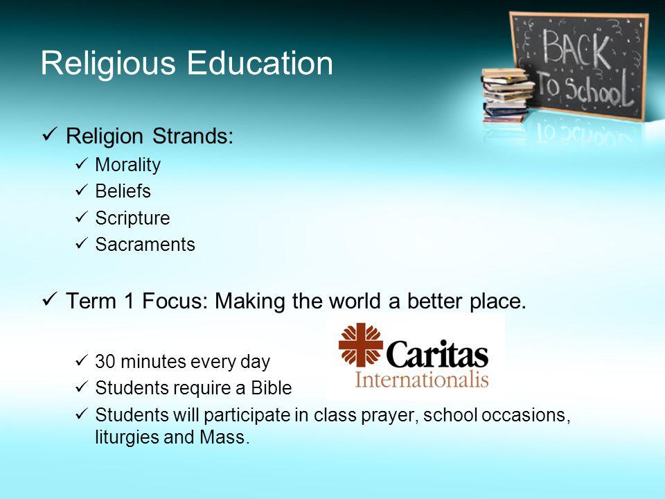 Religious Education Religion Strands: Morality Beliefs Scripture Sacraments Term 1 Focus: Making the world a better place.