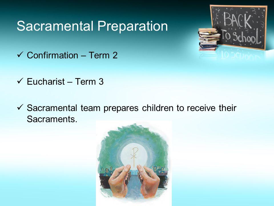 Sacramental Preparation Confirmation – Term 2 Eucharist – Term 3 Sacramental team prepares children to receive their Sacraments.